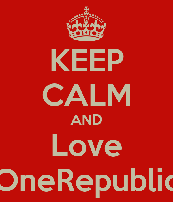 KEEP CALM AND Love OneRepublic