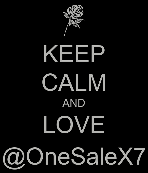 KEEP CALM AND LOVE @OneSaleX7