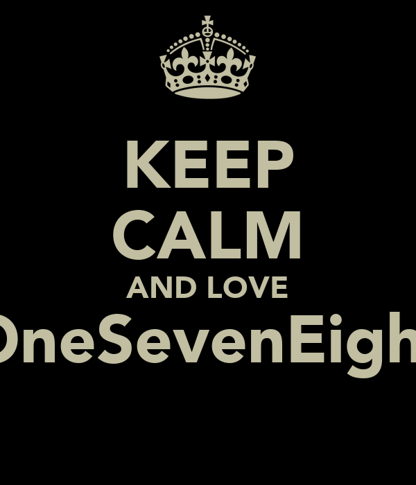 KEEP CALM AND LOVE OneSevenEight