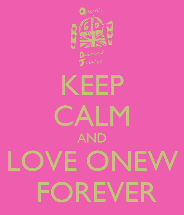KEEP CALM AND LOVE ONEW  FOREVER