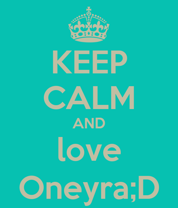 KEEP CALM AND love Oneyra;D