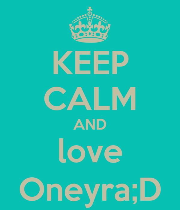KEEP CALM AND love Oneyra;D