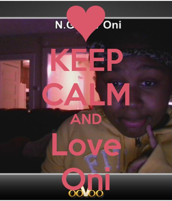 KEEP CALM AND Love Oni