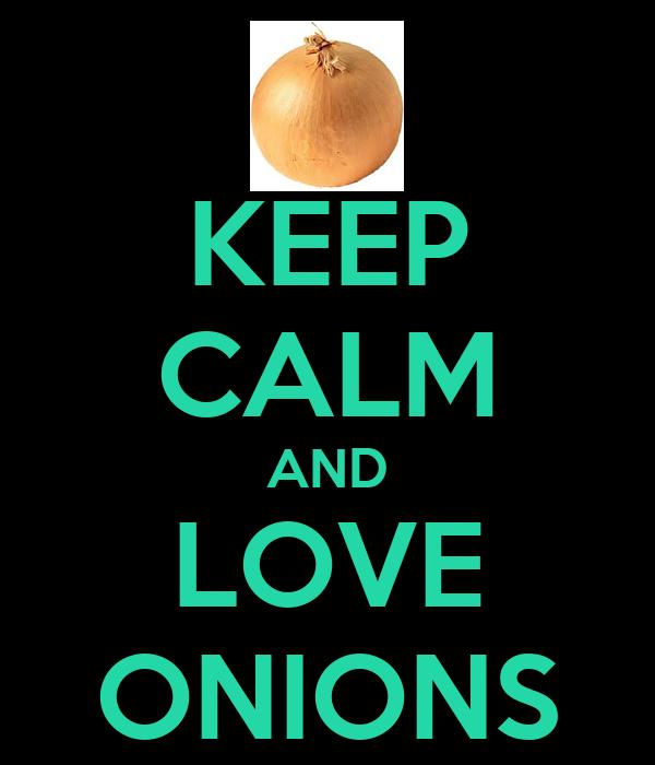 KEEP CALM AND LOVE ONIONS