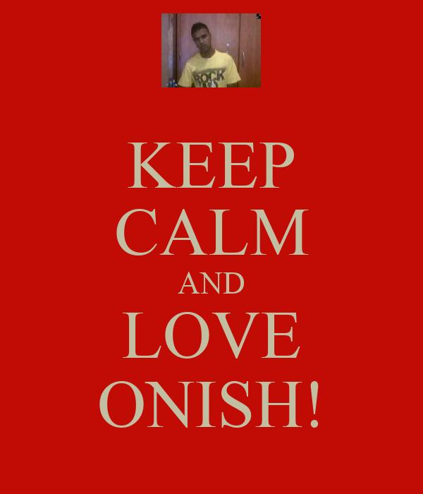 KEEP CALM AND LOVE ONISH!