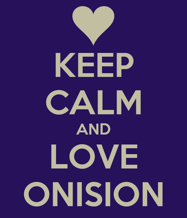 KEEP CALM AND LOVE ONISION