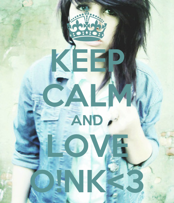 KEEP CALM AND LOVE O!NK<3