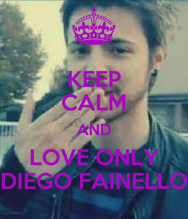 KEEP CALM AND LOVE ONLY DIEGO FAINELLO