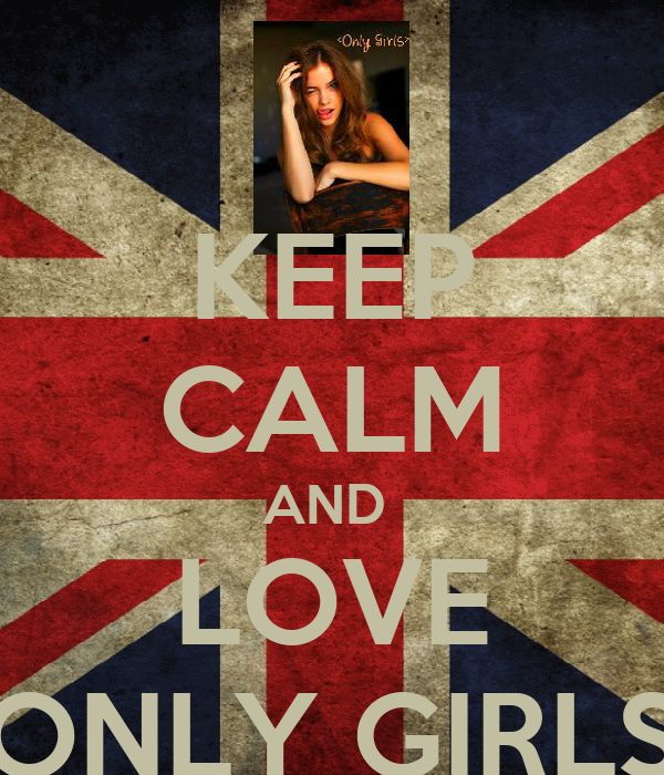 KEEP CALM AND  LOVE < ONLY GIRLS >