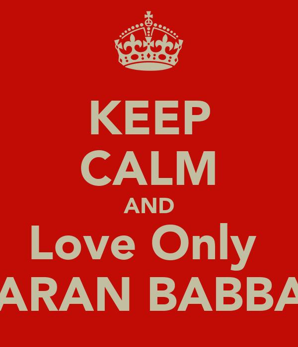 KEEP CALM AND Love Only  KARAN BABBAR