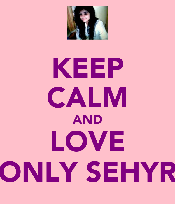 KEEP CALM AND LOVE ONLY SEHYR