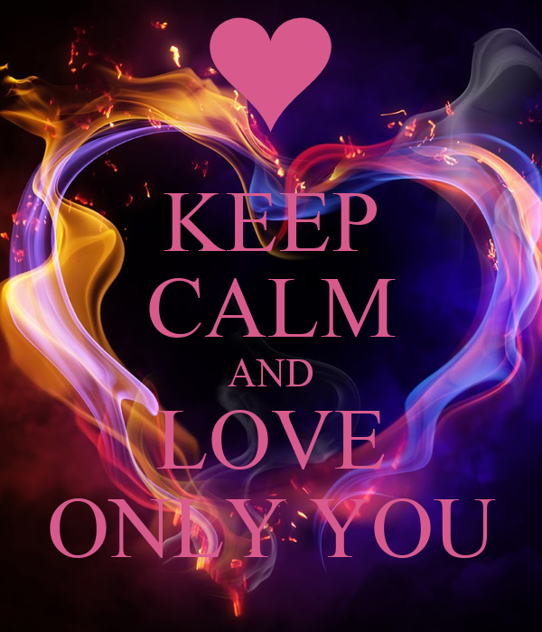 KEEP CALM AND LOVE ONLY YOU