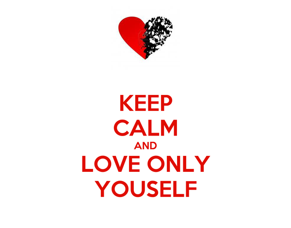 KEEP CALM AND LOVE ONLY YOUSELF