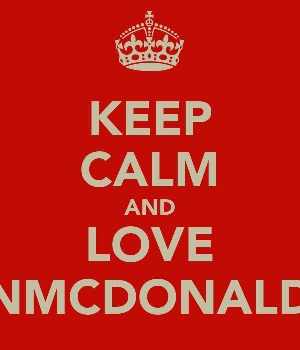 KEEP CALM AND LOVE ONMCDONALD'S