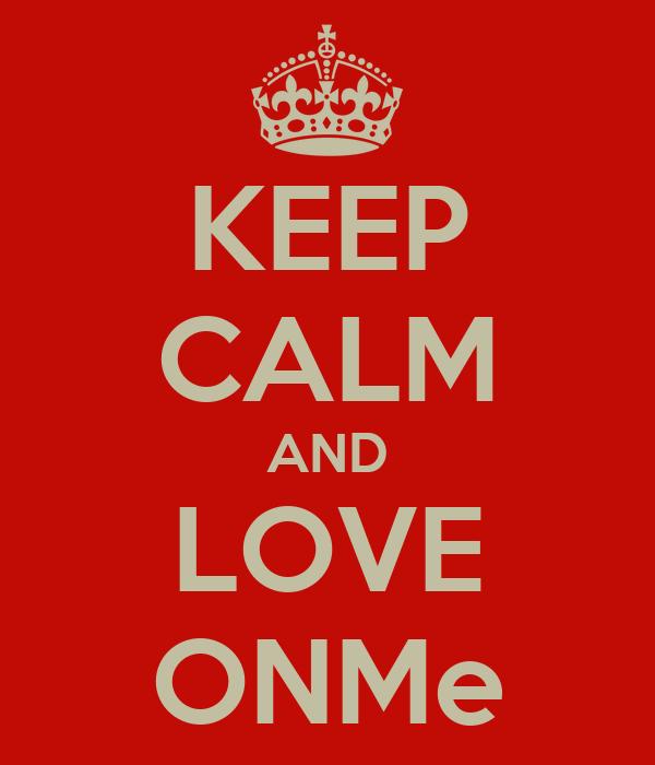 KEEP CALM AND LOVE ONMe