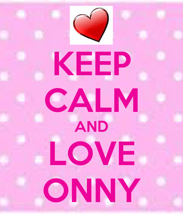 KEEP CALM AND LOVE ONNY