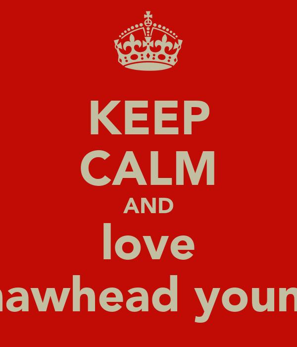 KEEP CALM AND love ONshawhead young tea
