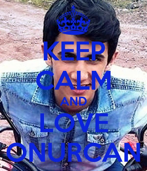 KEEP CALM AND LOVE ONURCAN