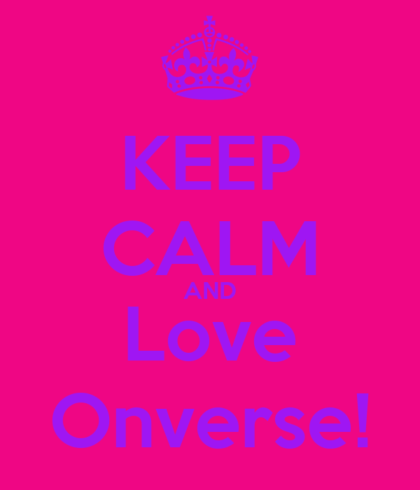 KEEP CALM AND Love Onverse!