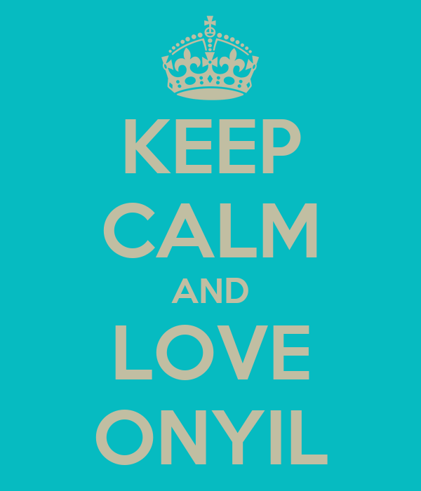 KEEP CALM AND LOVE ONYIL