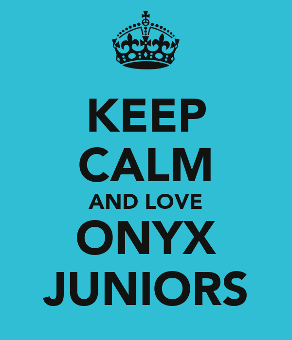 KEEP CALM AND LOVE ONYX JUNIORS