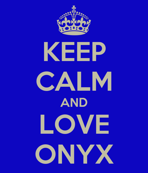 KEEP CALM AND LOVE ONYX
