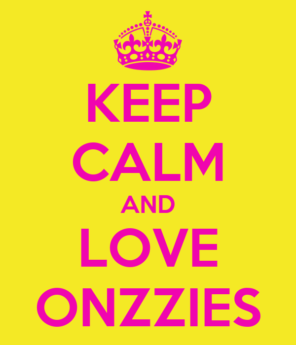 KEEP CALM AND LOVE ONZZIES