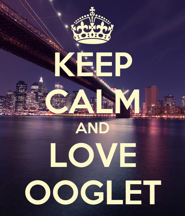 KEEP CALM AND LOVE OOGLET