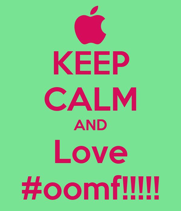 KEEP CALM AND Love #oomf!!!!!