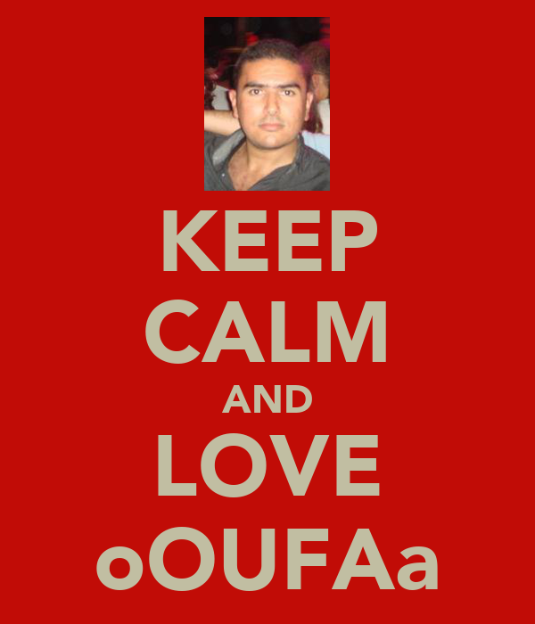 KEEP CALM AND LOVE oOUFAa