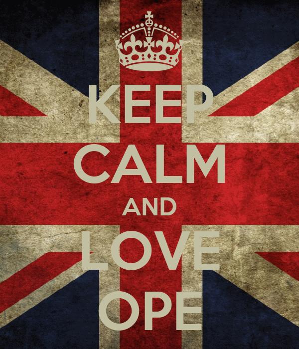 KEEP CALM AND LOVE OPE