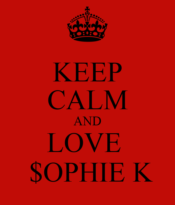 KEEP CALM AND LOVE   $OPHIE K