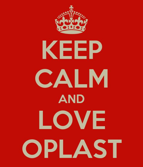 KEEP CALM AND LOVE OPLAST