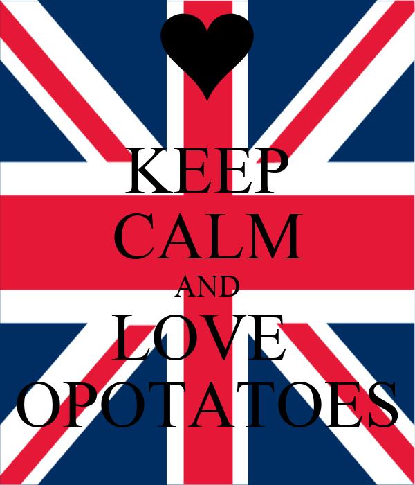 KEEP CALM AND LOVE  OPOTATOES