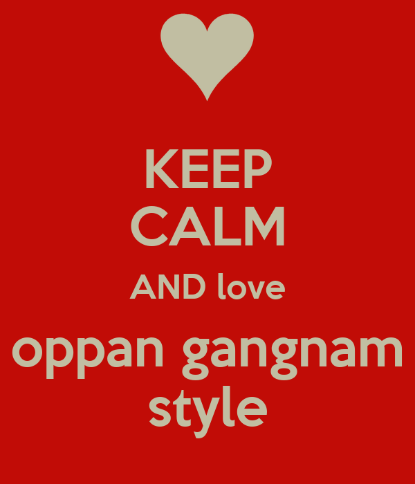 KEEP CALM AND love oppan gangnam style