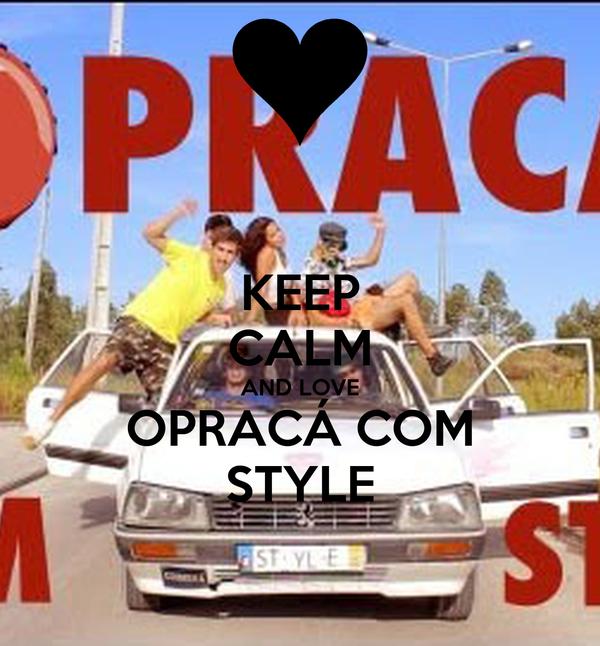 KEEP CALM AND LOVE OPRACÁ COM STYLE
