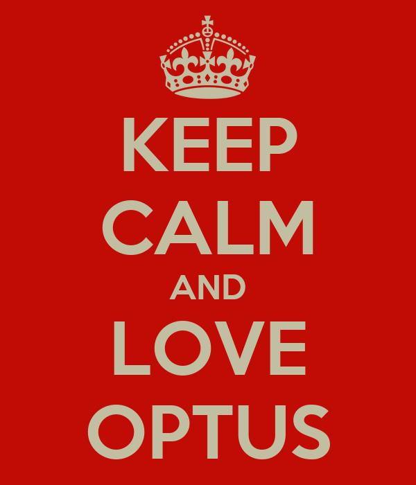 KEEP CALM AND LOVE OPTUS