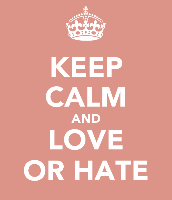 KEEP CALM AND LOVE OR HATE