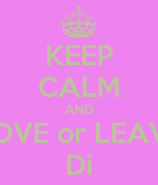 KEEP CALM AND LOVE or LEAVE Di