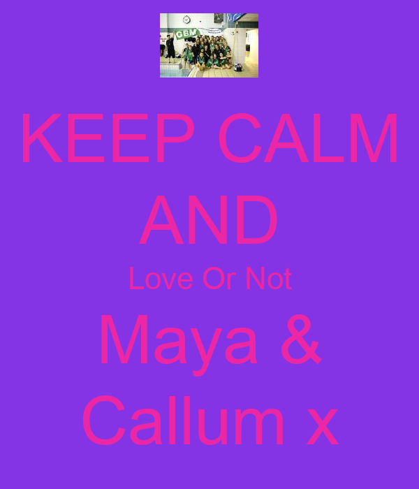 KEEP CALM AND Love Or Not Maya & Callum x