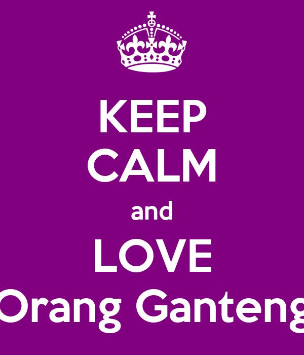 "KEEP CALM and LOVE ""Orang Ganteng"""