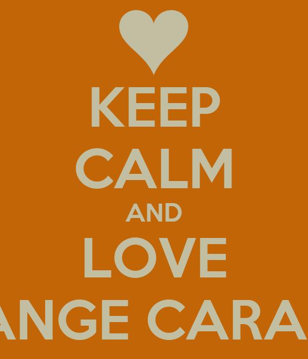 KEEP CALM AND LOVE ORANGE CARAMEL