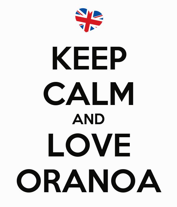 KEEP CALM AND LOVE ORANOA