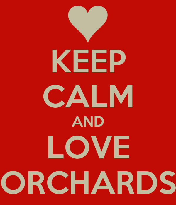 KEEP CALM AND LOVE ORCHARDS
