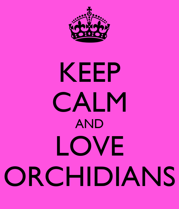 KEEP CALM AND LOVE ORCHIDIANS