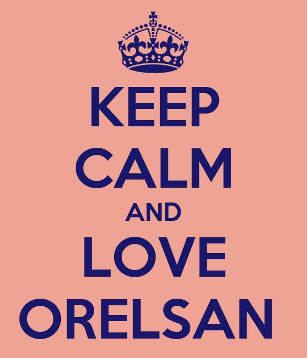KEEP CALM AND LOVE ORELSAN