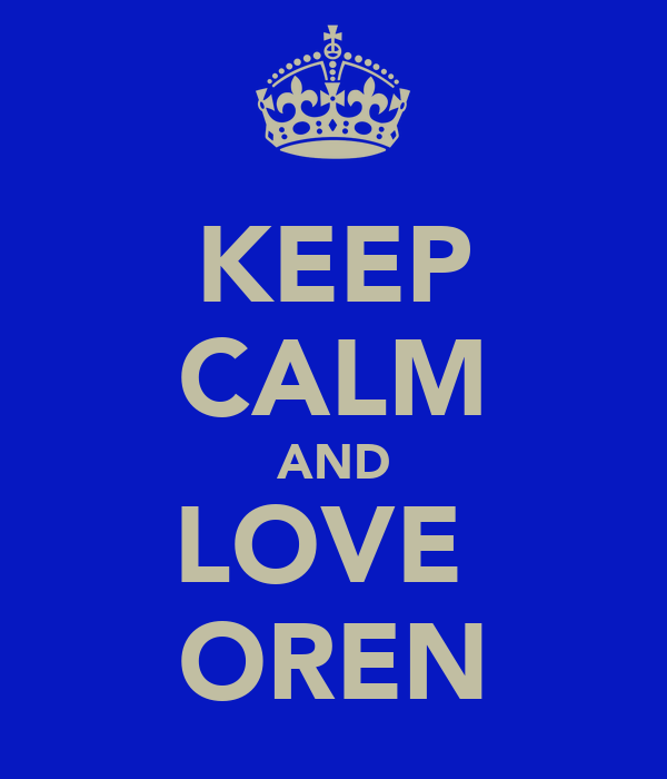 KEEP CALM AND LOVE  OREN