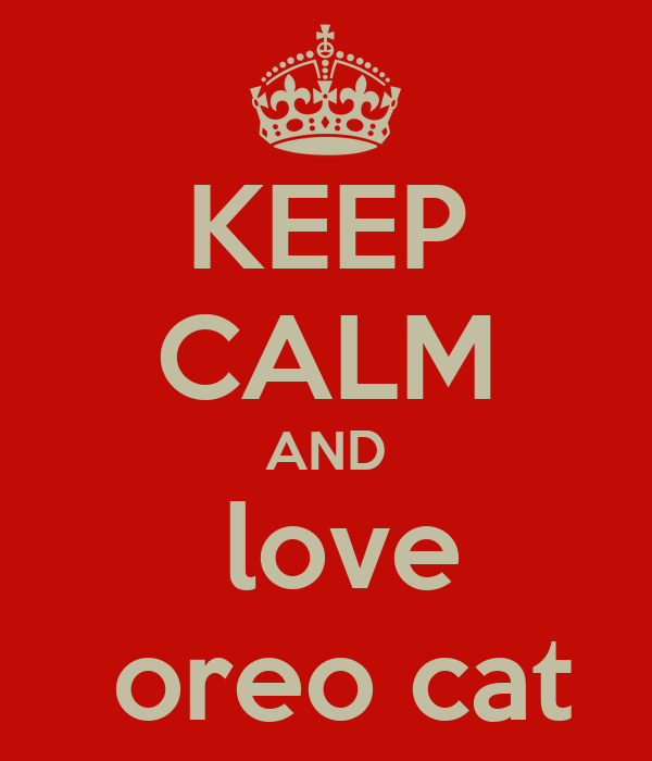 KEEP CALM AND  love  oreo cat