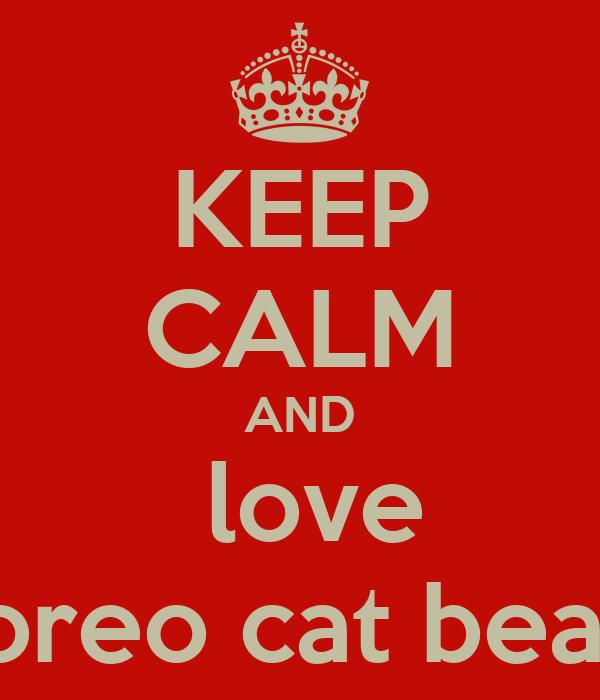 KEEP CALM AND  love  oreo cat beall
