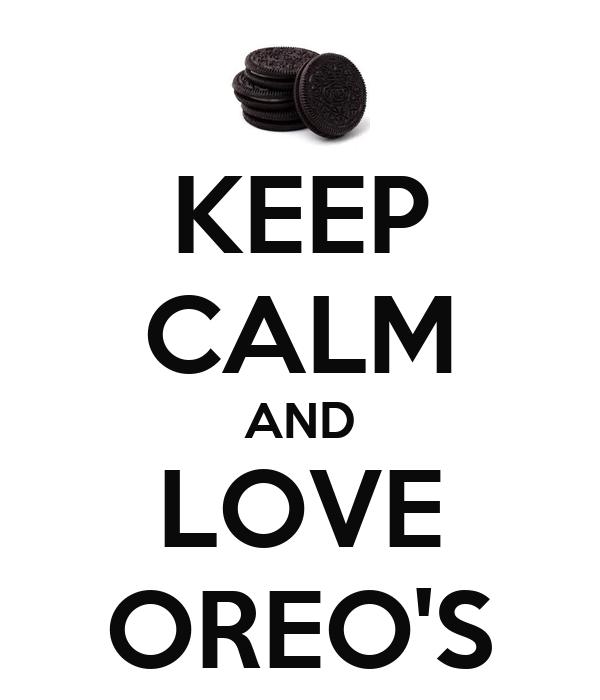 KEEP CALM AND LOVE OREO'S